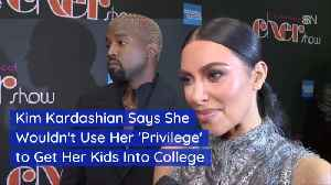 Kim K Wants You To Know She Won't Pay For College Admissions [Video]