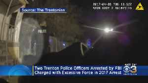 2 Trenton Police Officers Arrested By FBI, Charged With Excessive Force In 2017 Arrest [Video]