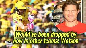 News video: IPL 2019 | Would've been dropped by now in other teams: Watson