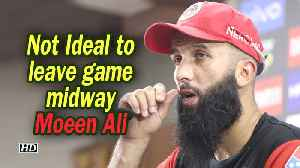 IPL 2019 | Not Ideal to leave game midway: Moeen Ali