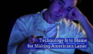 Technology Is to Blame for Making Americans Lazier [Video]