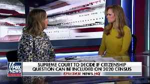 Supreme Court to decide if citizenship question can be on 2020 census [Video]