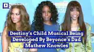Destiny's Child Musical Being Developed By Beyonce's Dad Mathew Knowles [Video]