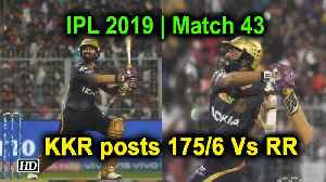 IPL 2019 | Match 43 | KKR posts 175/6 Vs Rajasthan Royals [Video]