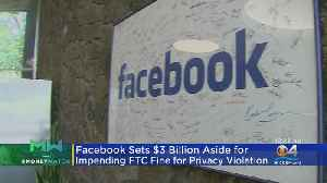 Facebook Sets Aside $3 Billion For Impending Fine For Privacy Violation