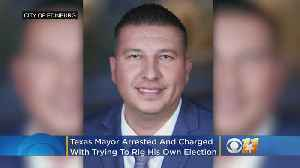 Texas Mayor Arrested, Charged With Trying To Rig Own Election [Video]