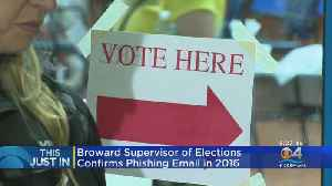 Broward County Elections Office Confirms Emails Sent By Possible Russian Hackers [Video]