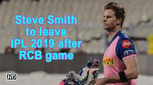 News video: IPL 2019 | Steve Smith to leave IPL 2019 after RCB game