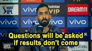 IPL 2019 | Questions will be asked if results don't come: Karthik [Video]