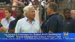 Attorneys For Patriots Owner Robert Kraft Want Sex Sting Videos Tossed [Video]