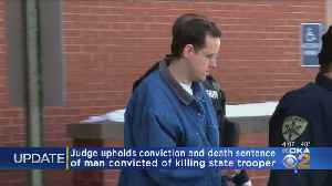 Judge Upholds Conviction, Death Sentence Of Man Convicted Of Killing State Trooper [Video]