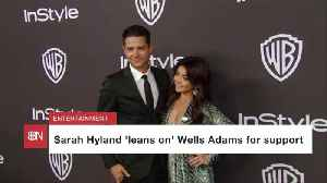 Sarah Hyland Depends On Wells Adams After Health Scare [Video]