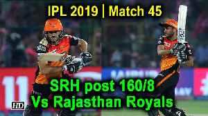 IPL 2019 | Match 45 | SRH post 160/8 Vs Rajasthan Royals [Video]