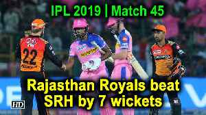IPL 2019 | Match 45 | Rajasthan Royals beat SRH by 7 wickets [Video]