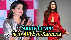 Sunny Leone is in AWE of Kareena Kapoor Khan [Video]