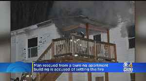 Man Rescued From Burning Apartment Building Accused Of Setting Fire [Video]