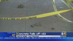 Chunks Of Concrete Fall From I-80 In San Francisco Onto Street Below [Video]