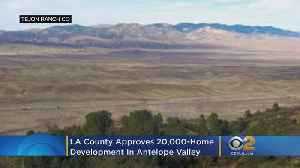 LA County Approves Controversial 20,000-Home Development In Antelope Valley [Video]