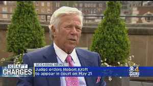 Judge Orders Robert Kraft To Appear In Court On May 21 [Video]