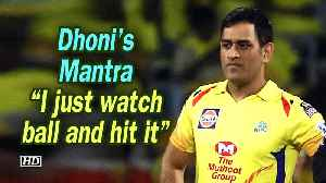 IPL 2019 | Dhoni's mantra: I just watch ball and hit it [Video]