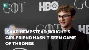Isaac Hempstead Wright's GF doesn't Ever Watch Game Of Thrones [Video]