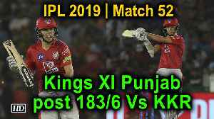 IPL 2019 | Match 52 | Kings XI Punjab post 183/6 Vs KKR [Video]