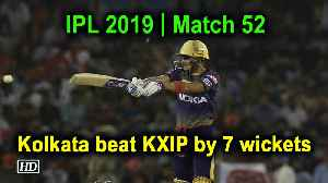 IPL 2019 | Match 52 | Kolkata beat KXIP by 7 wickets [Video]