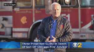 3 Plead Not Guilty In Death Of Son Of 'Chicago Fire' Adviser [Video]