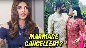 Priyanka Chopra Brother's Marriage Gets Cancelled? [Video]