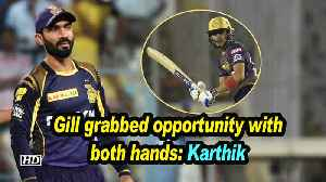 IPL 2019 | Gill grabbed opportunity with both hands: Karthik [Video]