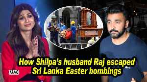 How Raj escaped Sri Lanka Easter Sunday bombings:  Emotional Shilpa Shetty [Video]