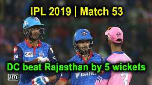 IPL 2019 | Match 53 | DC beat Rajasthan by 5 wickets [Video]