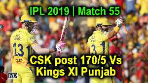 IPL 2019 | Match 55 | CSK post 170/5 Vs Kings XI Punjab [Video]
