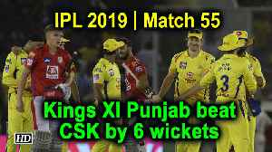 IPL 2019 | Match 55 | Kings XI Punjab beat CSK by 6 wickets [Video]