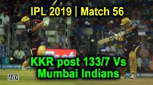 IPL 2019 | Match 56 | KKR post 133/7 Vs Mumbai Indians [Video]