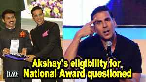 Akshay's eligibility for National Award questioned [Video]