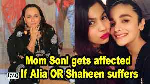 Mom Soni gets affected If Alia OR Shaheen suffers [Video]