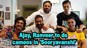 Ajay, Ranveer to do cameos in 'Sooryavanshi' [Video]