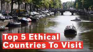 Top 5 Countries For Moral And Ethical Travelers To Visit [Video]