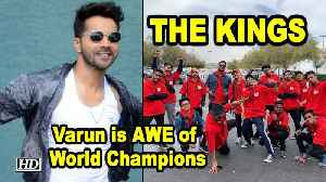 Varun is AWE of World Champions 'THE KINGS' [Video]