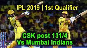 IPL 2019 | 1st Qualifier | CSK post 131/4 Vs Mumbai Indians [Video]