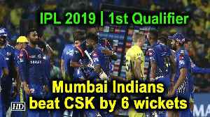 IPL 2019 | 1st Qualifier | Mumbai Indians beat CSK by 6 wickets [Video]
