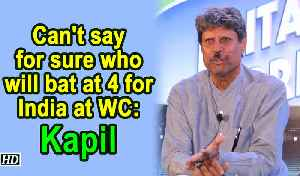 Can't say for sure who will bat at 4 for India at WC: Kapil [Video]