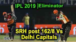 IPL 2019 | Eliminator | SRH post 162/8 Vs Delhi Capitals [Video]