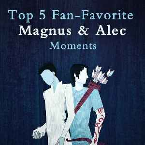 Top 5 Fan-Favorite Magnus and Alec Moments from the Shadowhunters Books [Video]