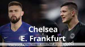 Chelsea v Eintracht Frankfurt: Europa League semi-final preview [Video]