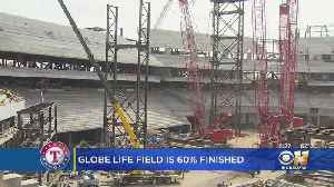 Rangers Say Future Arlington Home Globe Life Field Is About 60 Percent Complete [Video]