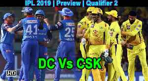 IPL 2019 | Preview | Qualifier 2 | Chennai Super Kings Vs Delhi Capitals [Video]