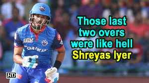 IPL 2019 | Those last two overs were like hell: Shreyas Iyer [Video]