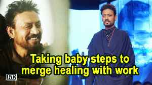 Taking baby steps to merge healing with work: Irrfan [Video]